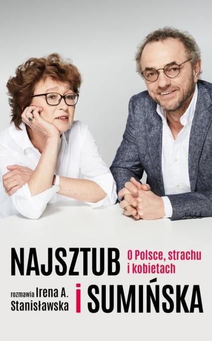 Najsztub i Sumińska O Polsce, strachu i kobietach - Stanisławska Irena, Sumińska Dorota, Najsztub Piotr | okładka