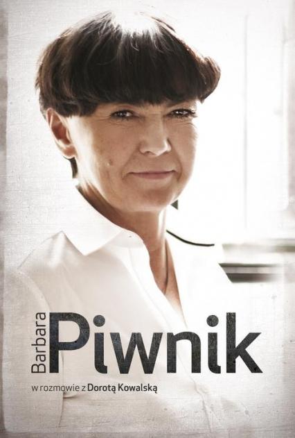 Barbara Piwnik w rozmowie z Dorotą Kowalską - Dorota Kowalska | okładka