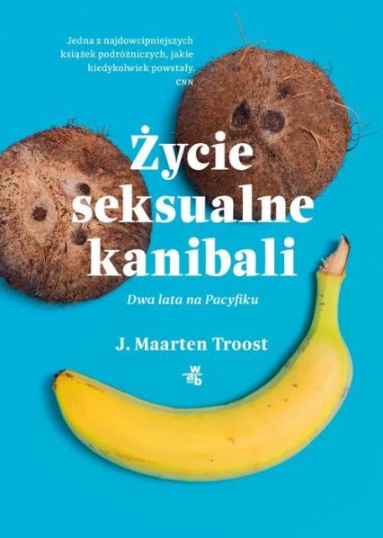 Życie seksualne kanibali Dwa lata na Pacyfiku - Troost J. Maarten | okładka