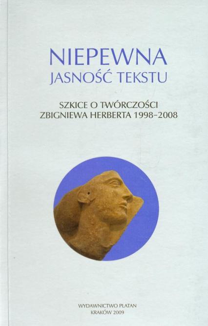 Niepewna jasność tekstu Szkice o twórczości Zbigniewa Herberta 1998-2008 -    okładka