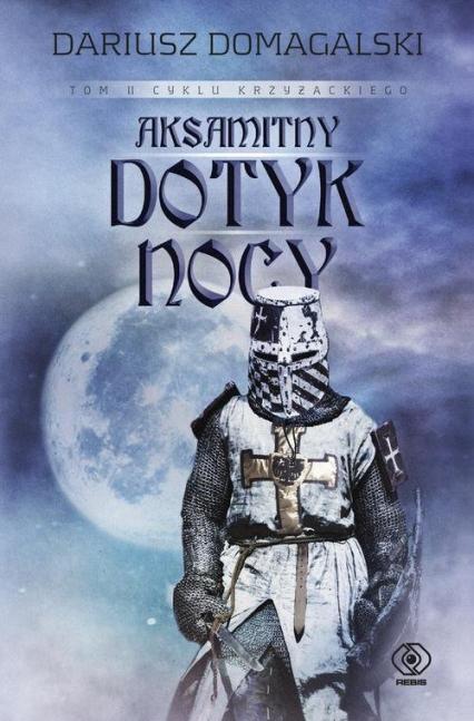 Cykl krzyżacki Tom 2 Aksamitny dotyk nocy - Dariusz Domagalski | okładka
