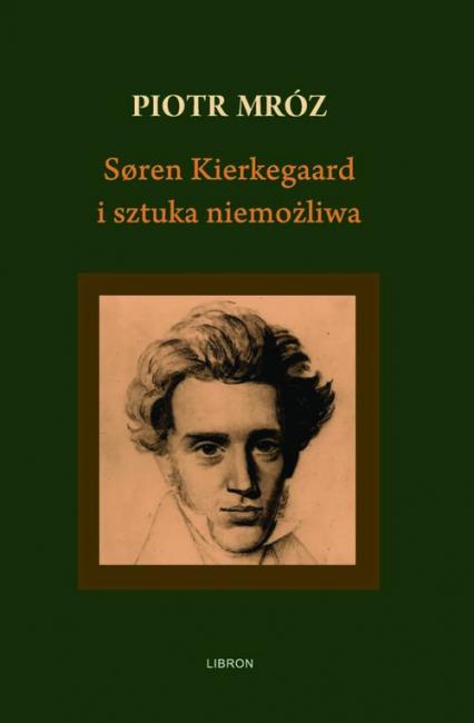 Soren Kierkegaard i sztuka niemożliwa - Piotr Mróz | okładka
