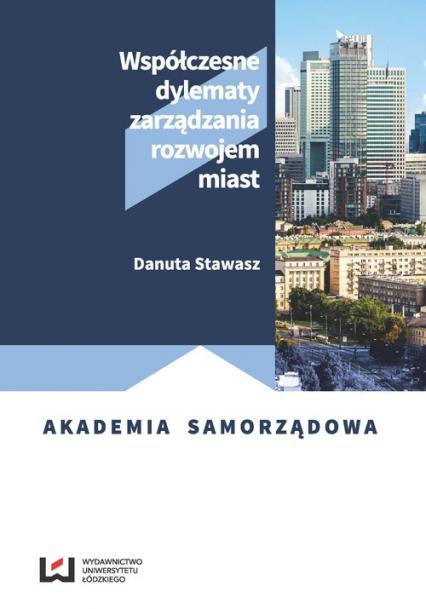 Współczesne dylematy zarządzania rozwojem miast - Danuta Stawasz   okładka