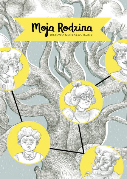 Moja Rodzina - drzewo genealogiczne - Zuzanna Szelińska | okładka