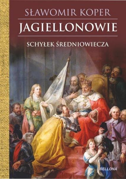 Jagiellonowie Schyłek średniowiecza - Sławomir Koper | okładka