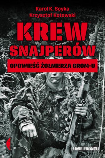 Krew snajperów Opowieść żołnierza GROM-u - Karol K. Soyka, Krzysztof Kotowski | okładka