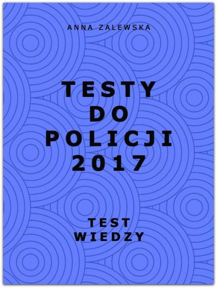Testy do Policji 2017 Test wiedzy - Anna Zalewska | okładka