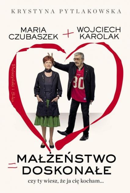 Małżeństwo doskonałe Czy ty wiesz,że ja cię kocham... - Karolak Wojciech, Pytlakowska Krystyna | okładka