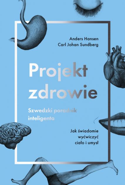 Projekt zdrowie. Szwedzki poradnik inteligenta Jak świadomie wyćwiczyć ciało i umysł - Hansen Anders, Sundberg Carl Johan | okładka