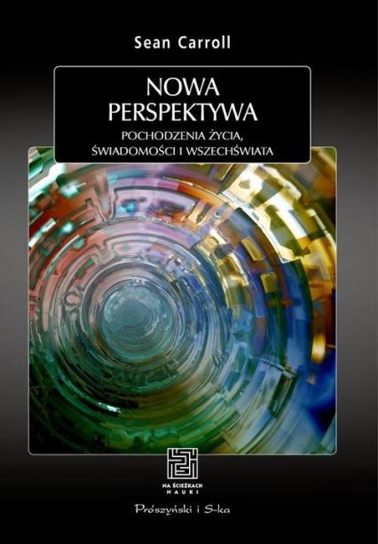 Nowa perspektywa Pochodzenie życia, świadomości i Wszechświata - Sean Carroll | okładka