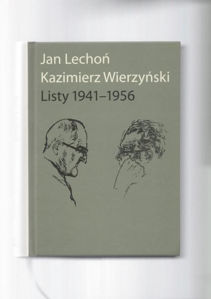Jan Lechoń Kazimierz Wierzyński Listy 1941-1956 - Lechoń Jan, Wierzyński Kazimierz | okładka