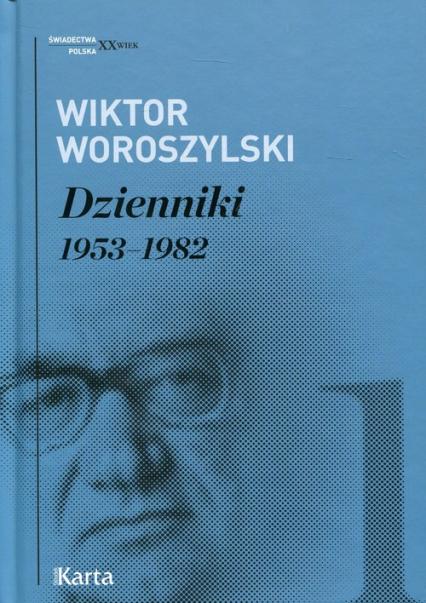 Dzienniki 1953-1982 Tom 1 - Wiktor Woroszylski | okładka