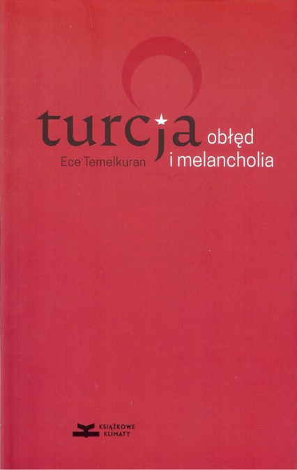 Turcja obłęd i melancholia - Ece Temelkuran | okładka