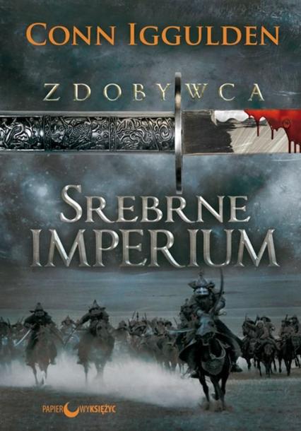 Zdobywca Tom 4 Srebrne imperium - Conn Iggulden | okładka