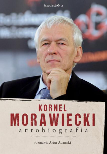 Kornel Morawiecki Autobiografia Rozmawia Artur Adamski - Morawiecki Kornel, Adamski Artur | okładka