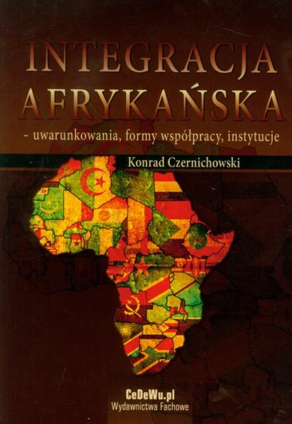 Integracja afrykańska uwarunkowania, formy współpracy, instytucje