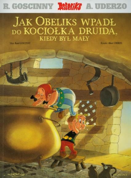 Asteriks Jak Obeliks wpadł do kociołka druida, kiedy był mały - Gościnny Rene, Uderzo Albert | okładka