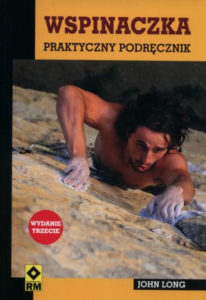 Wspinaczka praktyczny podręcznik - John Long   okładka