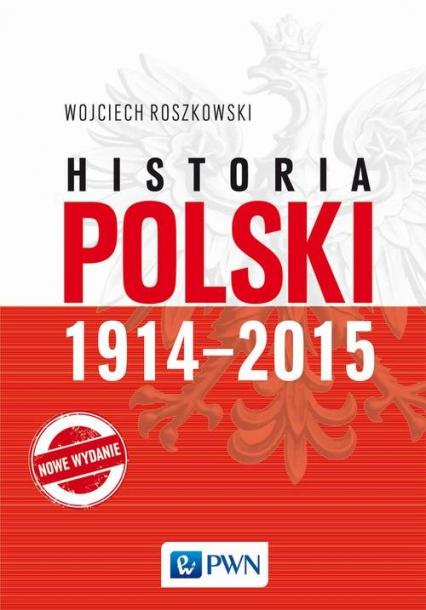 Historia Polski 1914-2015 - Wojciech Roszkowski   okładka