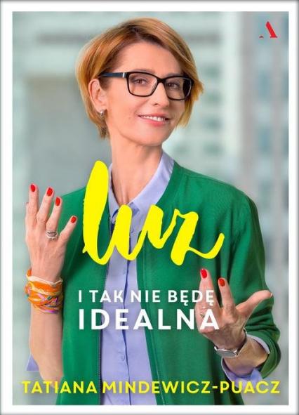 Luz I tak nie będę idealna - Tatiana Mindewicz-Puacz   okładka