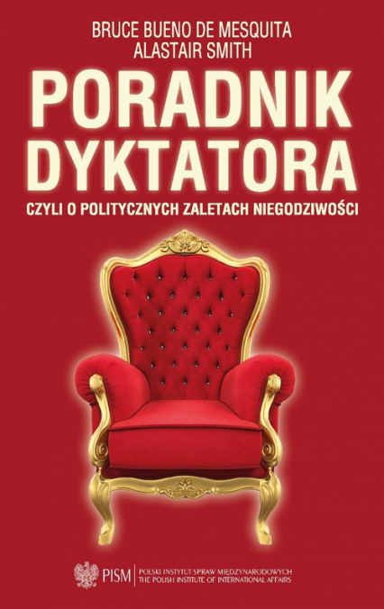 Poradnik dyktatora czyli o politycznych zaletach niegodziwości - Bruce Bueno de Mesquita, Alastair Smith | okładka