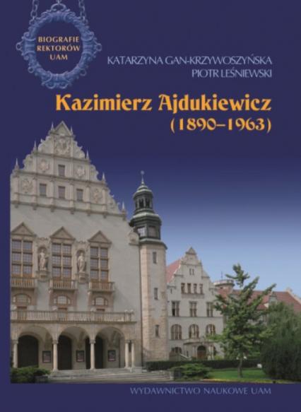 Kazimierz Ajdukiewicz 1890-1963 - Gan-Krzywoszyńska Katarzyna, Leśniewski Piotr | okładka