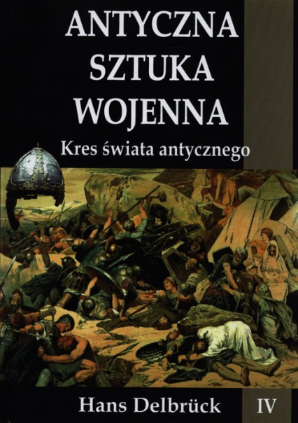 Antyczna sztuka wojenna Kres świata antycznego - Hans Delbruck | okładka