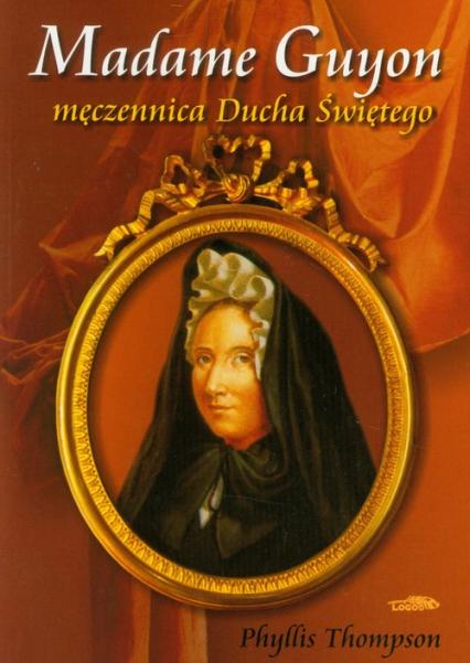 Madame Guyon męczennica Ducha Świętego