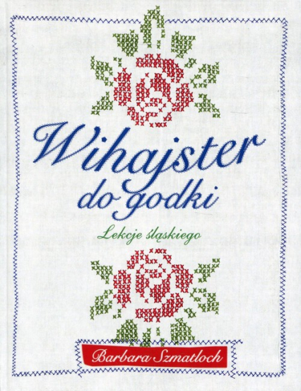 Wihajster do godki Lekcje śląskiego - Barbara Szmatloch | okładka