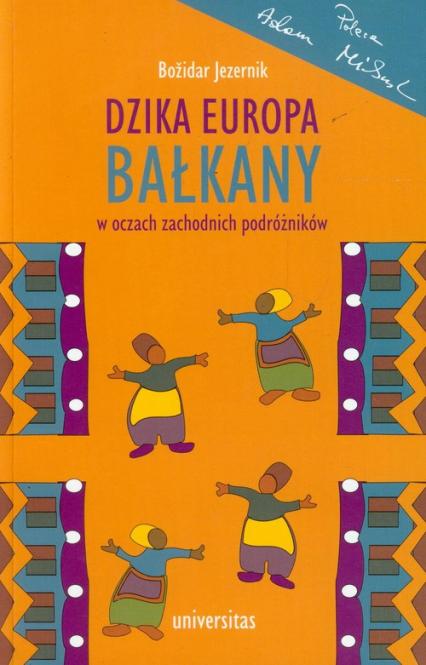 Dzika Europa Bałkany w oczach zachodnich podróżników - Bozidar Jezernik | okładka