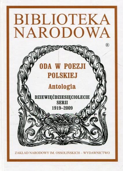 Biblioteka Narodowa Oda w poezji polskiej Antologia Dziewięćdziesięciolecie serii 1919-2009 - Teresa Kostkiewiczowa | okładka