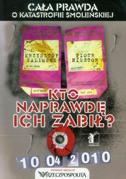 Kto naprawdę ich zabił? Cała prawda o katastrofie smoleńskiej - Galimski Krzysztof, Nisztor Piotr | okładka