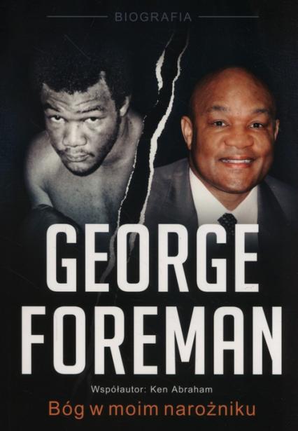 George Foreman Bóg w moim narożniku - Foreman George, Abraham Ken | okładka