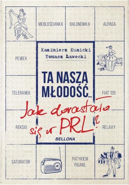 Ta nasza młodość Jak dorastało się w PRL - Ławecki Tomasz, Kunicki Kazimierz | okładka