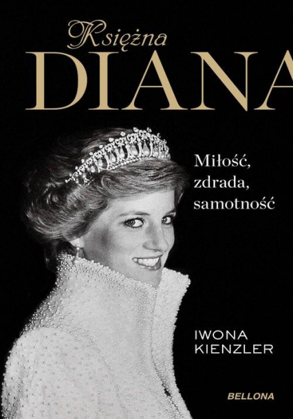 Księżna Diana Miłość, zdrada, samotność - Iwona Kienzler | okładka