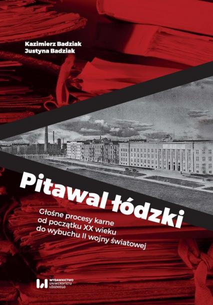 Pitawal łódzki Głośne procesy karne od początku XX wieku do wybuchu II wojny światowej - Badziak Kazimierz, Badziak Justyna | okładka