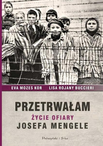 Przetrwałam Życie ofiary Josefa Mengele - Mozes-Kor Ewa, Rojany-Buccieri Lisa | okładka