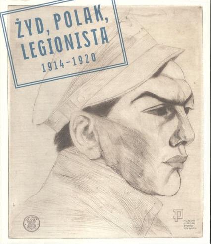Żyd Polak Legionista 1914-1920 - zbiorowa Praca | okładka