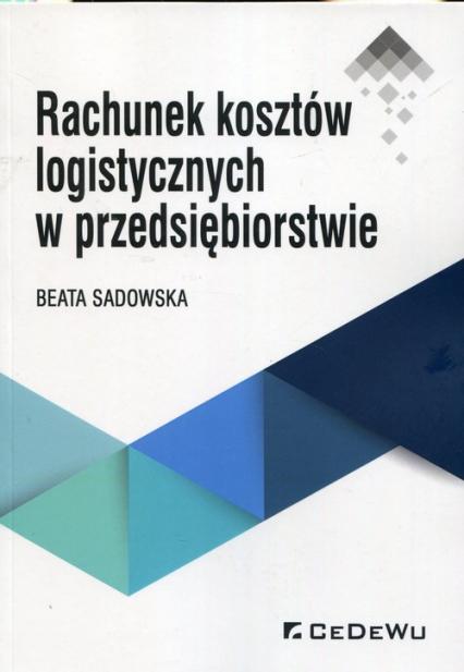 Rachunek kosztów logistycznych w przedsiębiorstwie - Beata Sadowska | okładka
