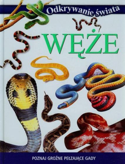 Odkrywanie świata Węże Poznaj groźne pełzające gady - zbiorowa praca   okładka