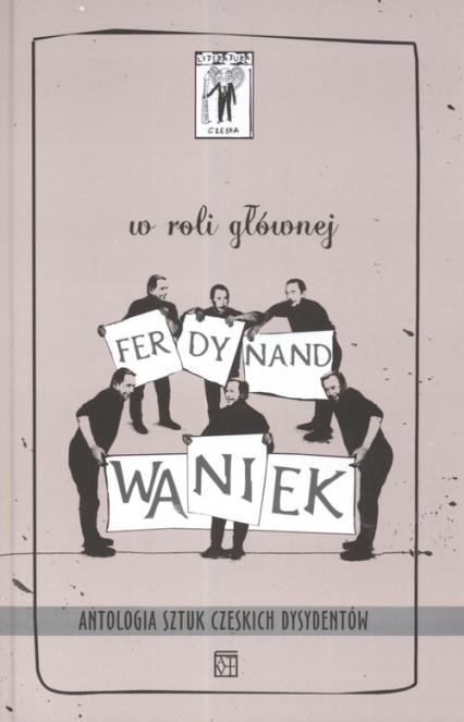 W roli głównej Ferdynand Waniek Antologia sztuk czeskich dysydentów - Havel Vaclav, Kohout Pavel, Dienstbier Jiri | okładka