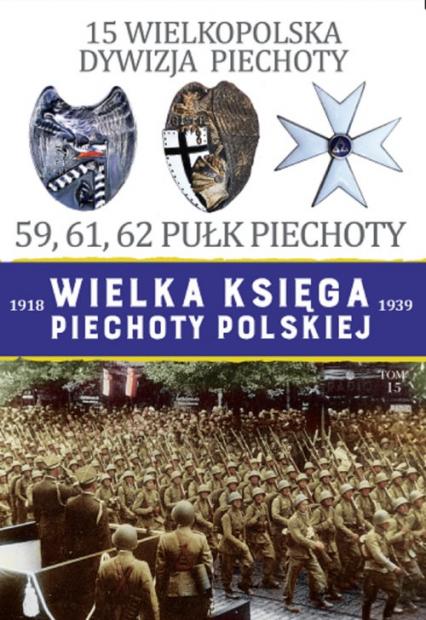 15 Wielkopolska Dywizja Piechoty 59,61,62 Pułk Piechoty - zbiorowa praca | okładka