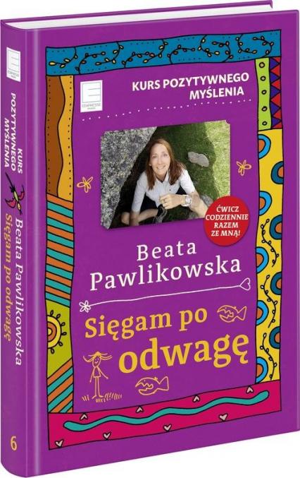 Kurs pozytywnego myślenia Sięgam po odwagę - Beata Pawlikowska | okładka