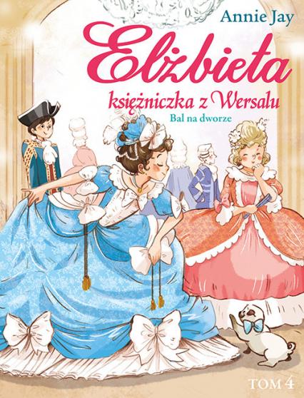 Elżbieta Księżniczka z Wersalu Bal na dworze - Annie Jay | okładka