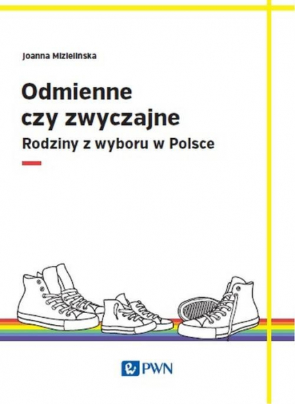 Odmienne czy zwyczajne? Rodziny z wyboru w Polsce - Joanna Mizielińska   okładka