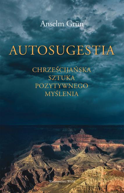 Autosugestia Chrześcijańska sztuka pozytywnego myślenia - Anselm Grun | okładka