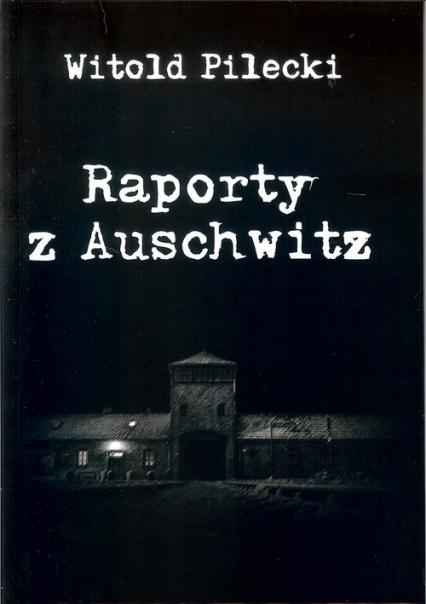 Raporty z Auschwitz - Witold Pilecki | okładka