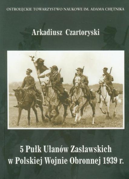 5 Pułk Ułanów Zasławskich w Polskiej Wojnie Obronnej 1939 roku -  | okładka