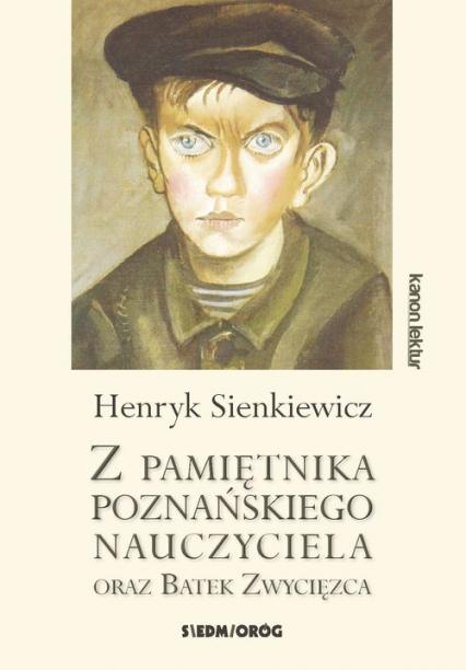 Z pamiętnika poznańskiego nauczyciela oraz Bartek Zwycięzca - Henryk Sienkiewicz   okładka