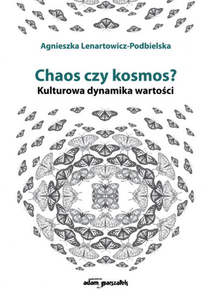 Chaos czy kosmos? Kulturowa dynamika wartości - Agnieszka Lenartowicz-Podbielska | okładka
